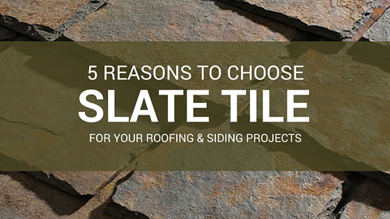 5 reasons to choose slate tile for roofing and siding projects