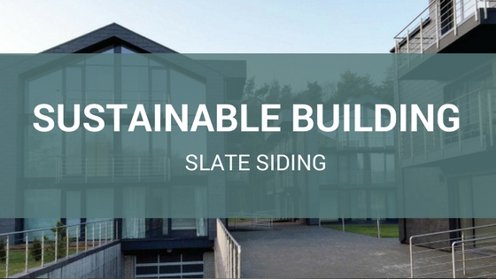 Slate siding environmentally friendly building trends on for Sustainable siding